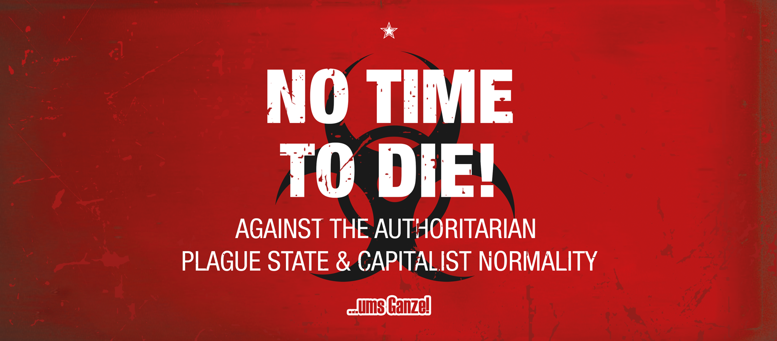 "Banner that says ""No time to die! - Against the authoritarian plague state and capitalist normality"""